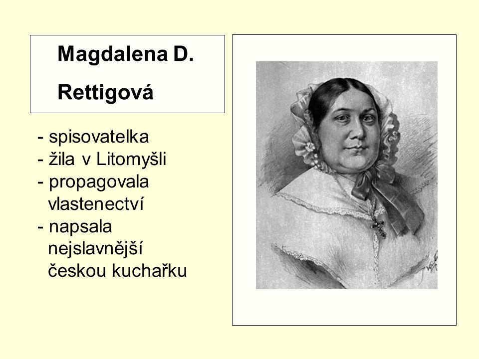 Magdalena D. Rettigová - spisovatelka - žila v Litomyšli propagovala