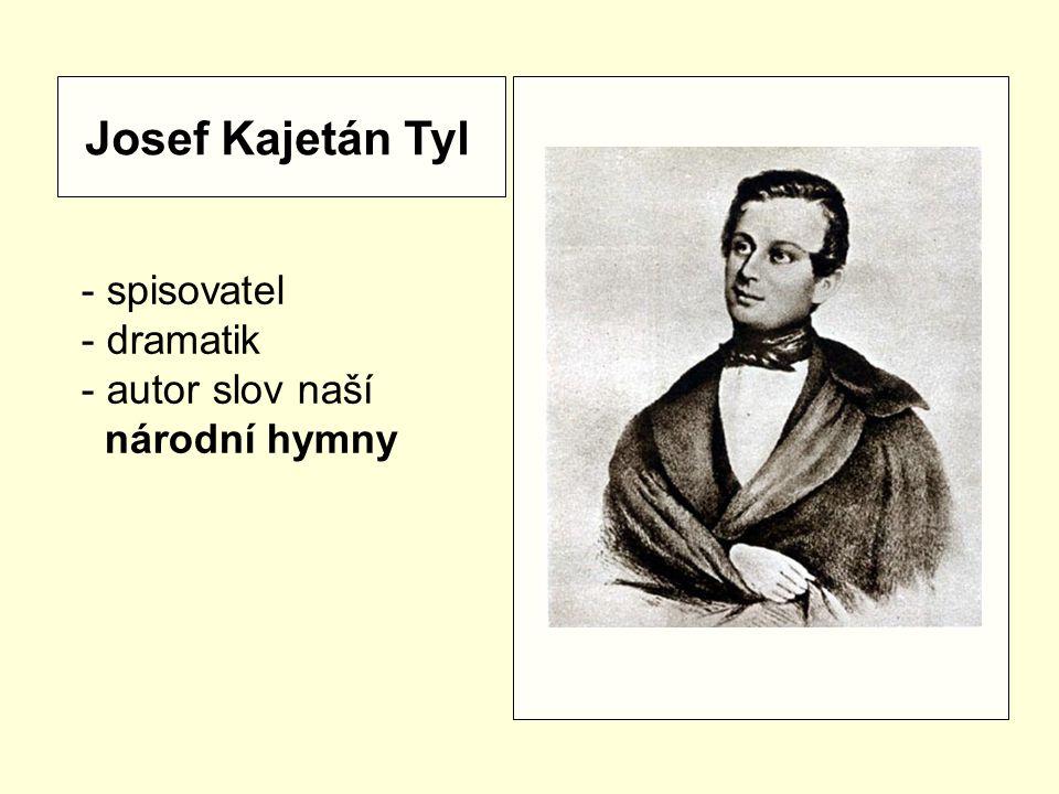 Josef Kajetán Tyl - spisovatel - dramatik autor slov naší