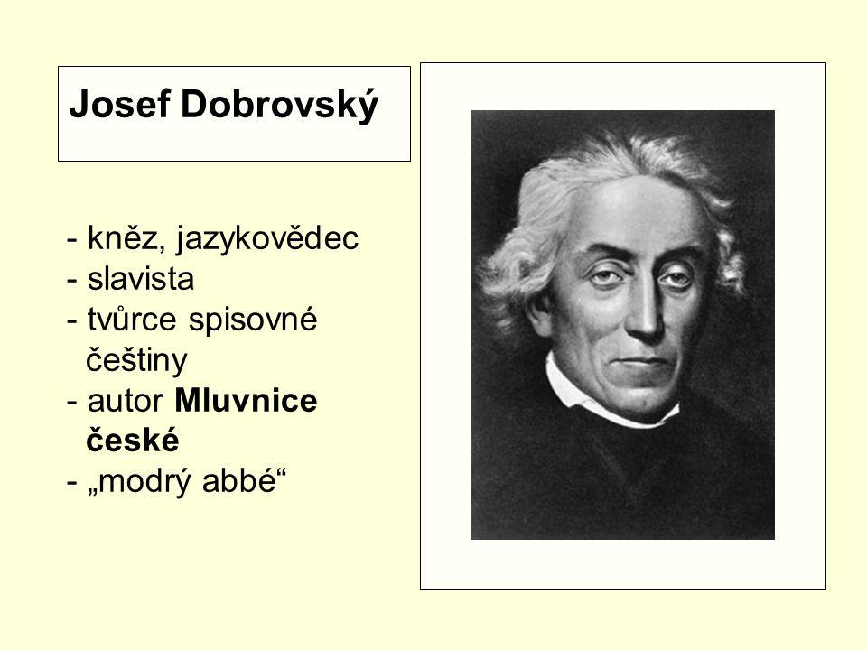 Josef Dobrovský - kněz, jazykovědec - slavista tvůrce spisovné češtiny