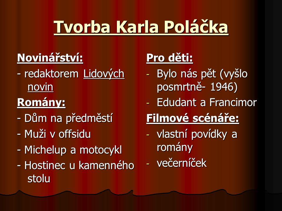 Tvorba Karla Poláčka Novinářství: - redaktorem Lidových novin Romány: