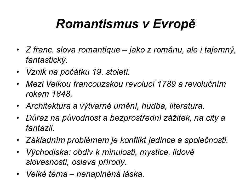 Romantismus v Evropě Z franc. slova romantique – jako z románu, ale i tajemný, fantastický. Vznik na počátku 19. století.