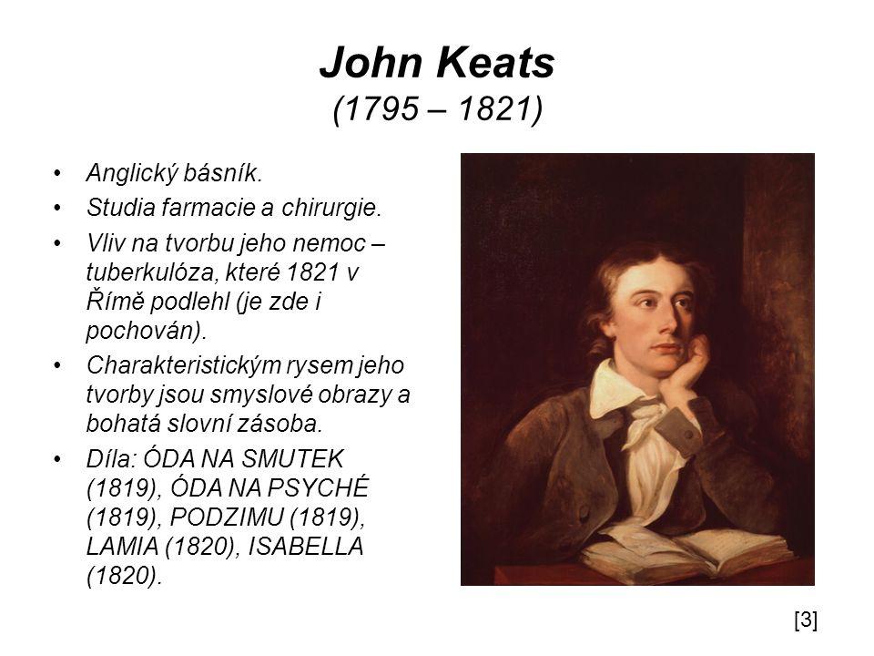 John Keats (1795 – 1821) Anglický básník. Studia farmacie a chirurgie.