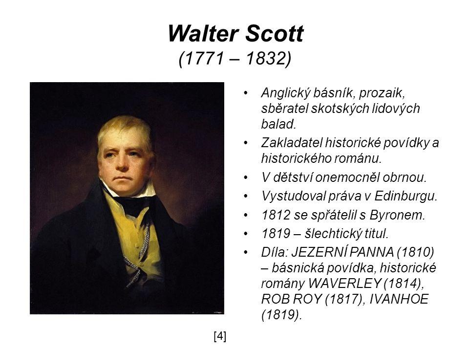 Walter Scott (1771 – 1832) Anglický básník, prozaik, sběratel skotských lidových balad. Zakladatel historické povídky a historického románu.