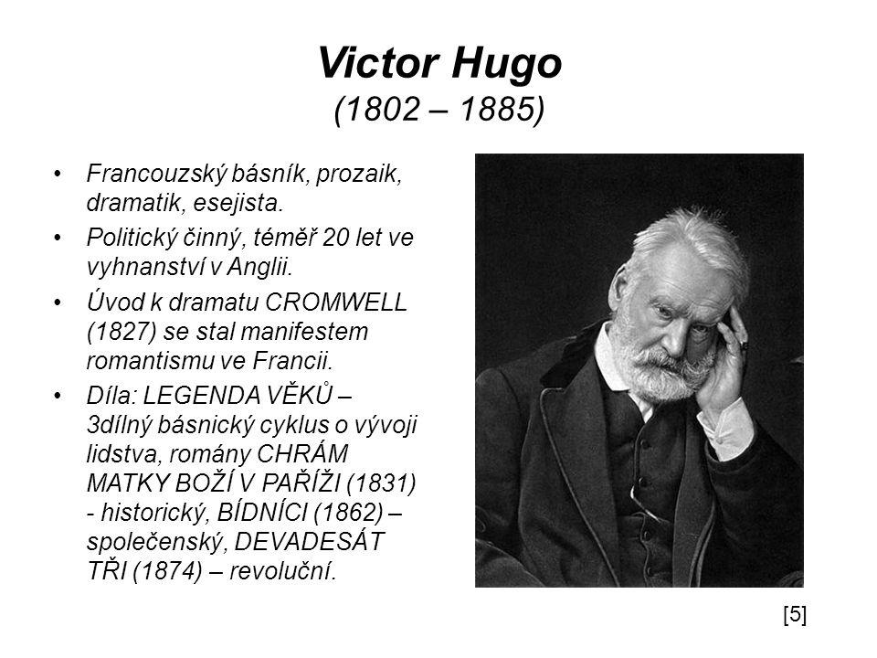 Victor Hugo (1802 – 1885) Francouzský básník, prozaik, dramatik, esejista. Politický činný, téměř 20 let ve vyhnanství v Anglii.
