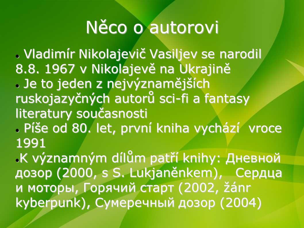 Něco o autorovi Vladimír Nikolajevič Vasiljev se narodil 8.8. 1967 v Nikolajevě na Ukrajině.