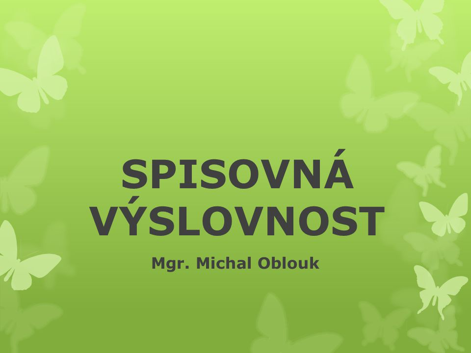 SPISOVNÁ VÝSLOVNOST Mgr. Michal Oblouk