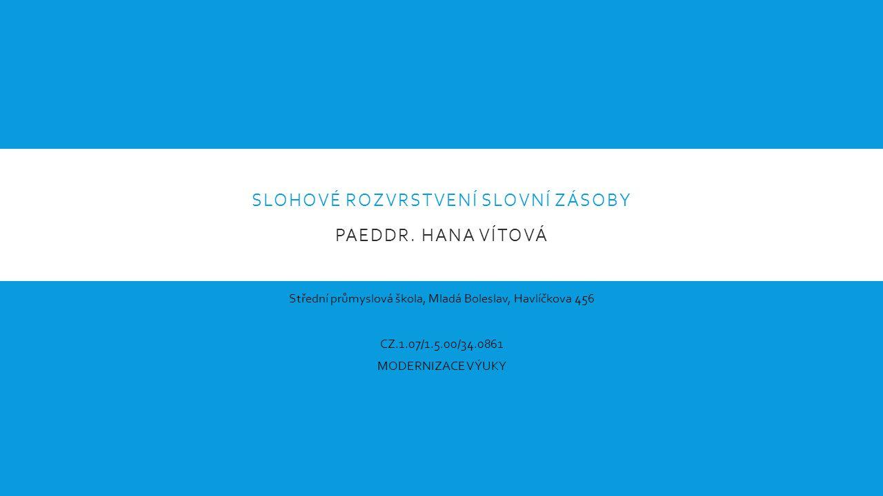 Slohové rozvrstvení slovní zásoby PaedDr. Hana Vítová
