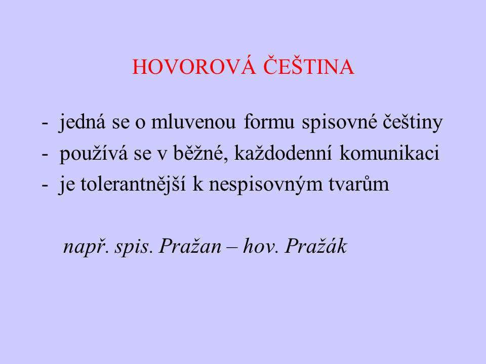HOVOROVÁ ČEŠTINA jedná se o mluvenou formu spisovné češtiny. používá se v běžné, každodenní komunikaci.