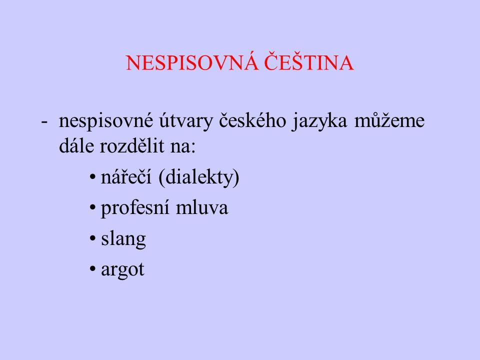 NESPISOVNÁ ČEŠTINA nespisovné útvary českého jazyka můžeme dále rozdělit na: nářečí (dialekty) profesní mluva.