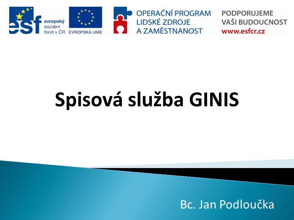 Spisová služba GINIS Bc. Jan Podloučka