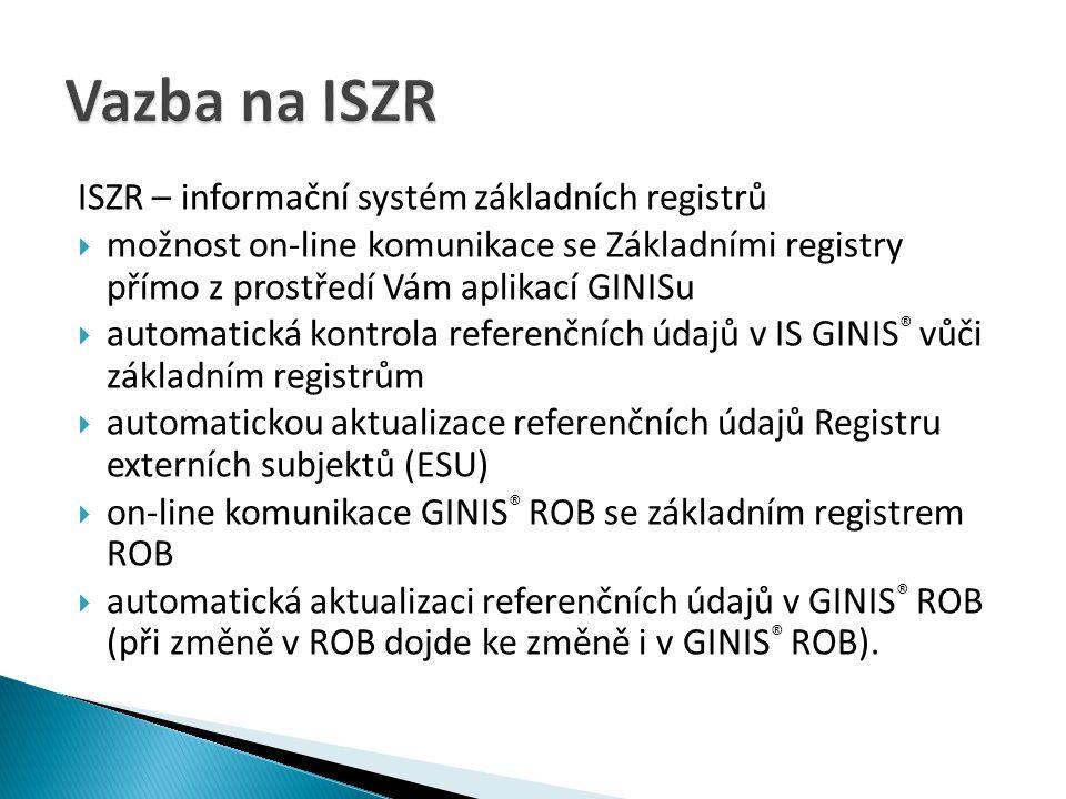 Vazba na ISZR ISZR – informační systém základních registrů
