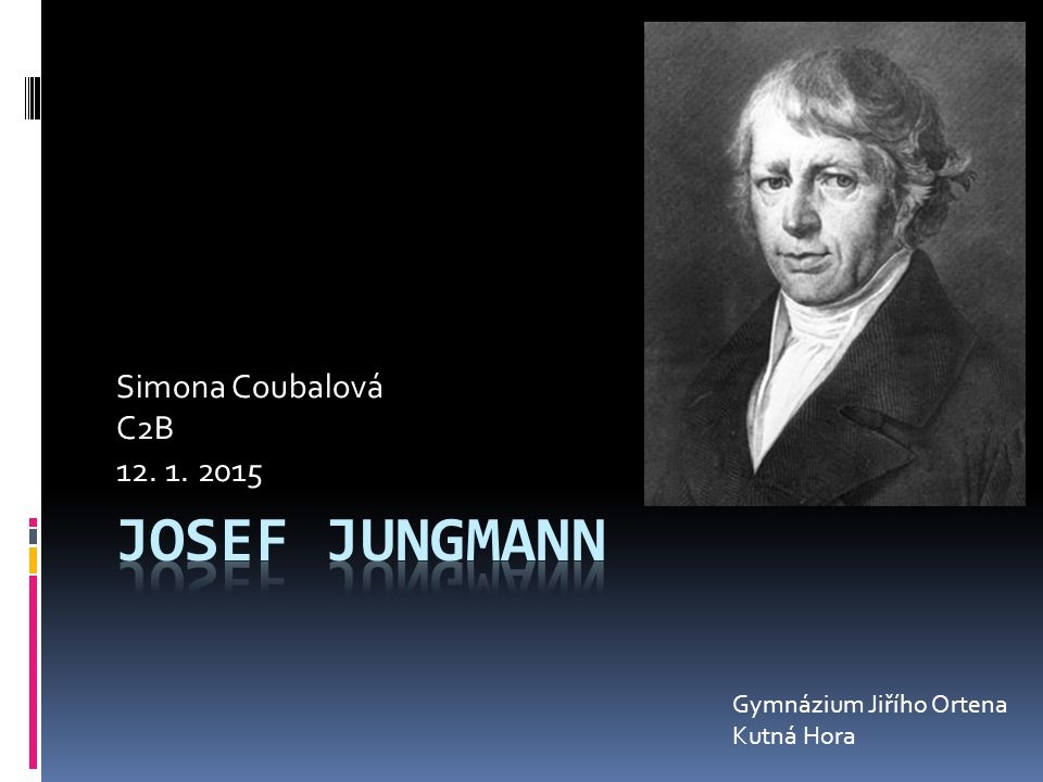 Josef Jungmann Simona Coubalová C2B 12. 1. 2015