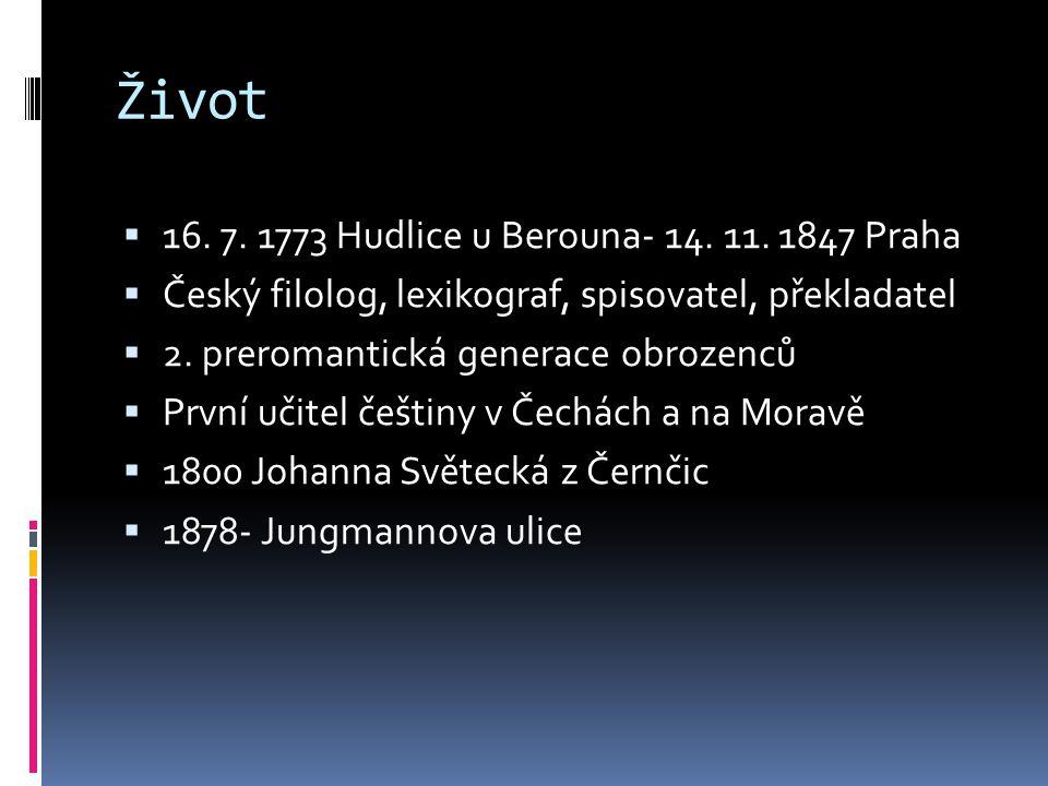 Život 16. 7. 1773 Hudlice u Berouna- 14. 11. 1847 Praha
