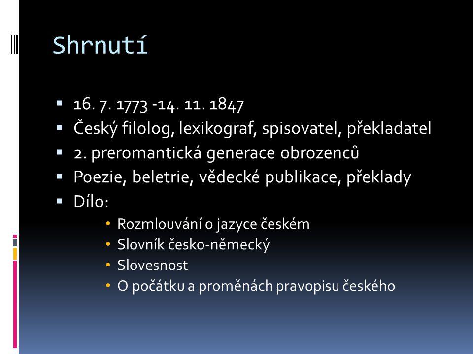 Shrnutí 16. 7. 1773 -14. 11. 1847. Český filolog, lexikograf, spisovatel, překladatel. 2. preromantická generace obrozenců.