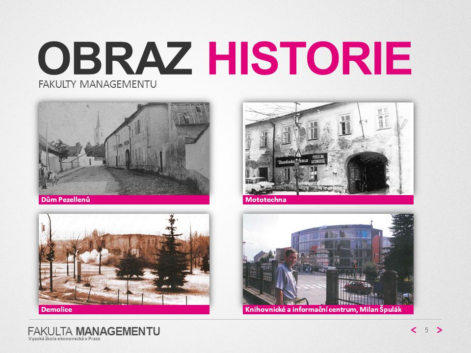 Obraz historie Fakulty managementu FAKULTA MANAGEMENTU Dům Pezellenů