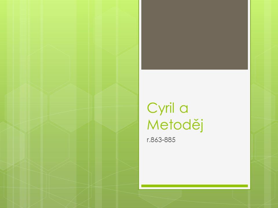Cyril a Metoděj r.863-885