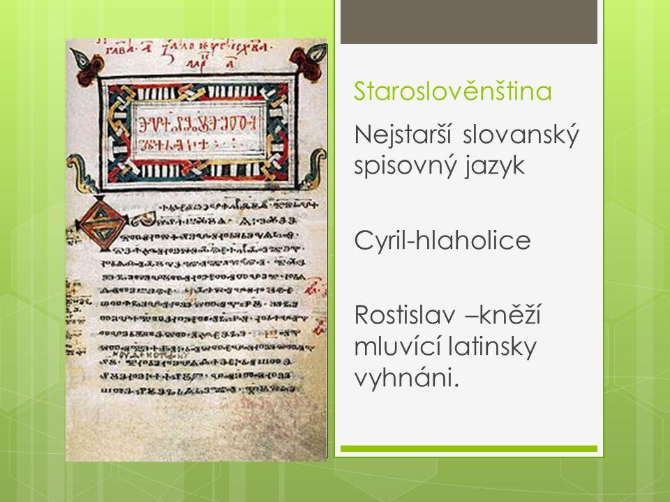 Staroslověnština Nejstarší slovanský spisovný jazyk.
