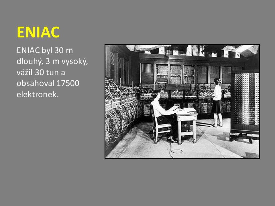 ENIAC ENIAC byl 30 m dlouhý, 3 m vysoký, vážil 30 tun a obsahoval 17500 elektronek.