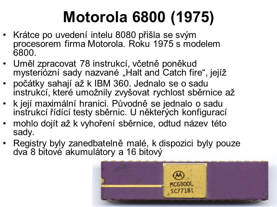 Motorola 6800 (1975) Krátce po uvedení intelu 8080 přišla se svým procesorem firma Motorola. Roku 1975 s modelem 6800.