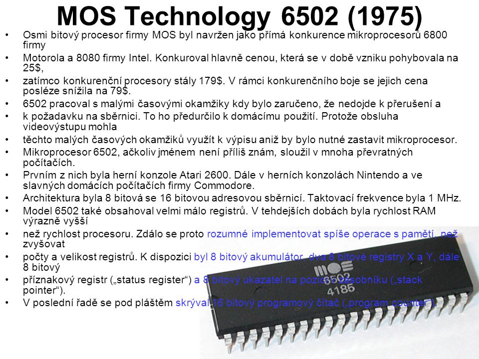 MOS Technology 6502 (1975) Osmi bitový procesor firmy MOS byl navržen jako přímá konkurence mikroprocesorů 6800 firmy.