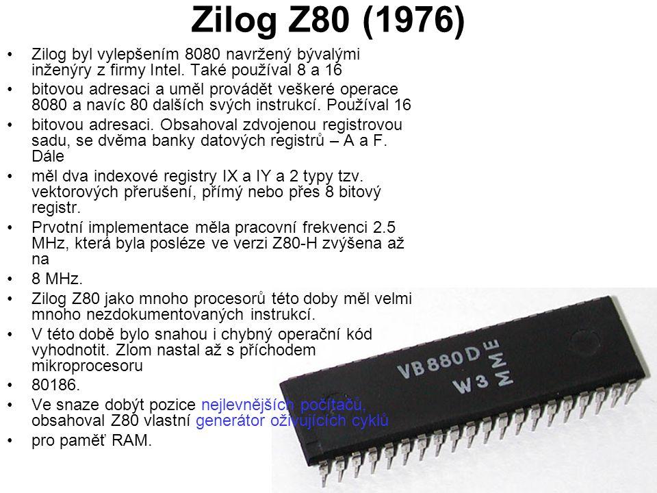 Zilog Z80 (1976) Zilog byl vylepšením 8080 navržený bývalými inženýry z firmy Intel. Také používal 8 a 16.