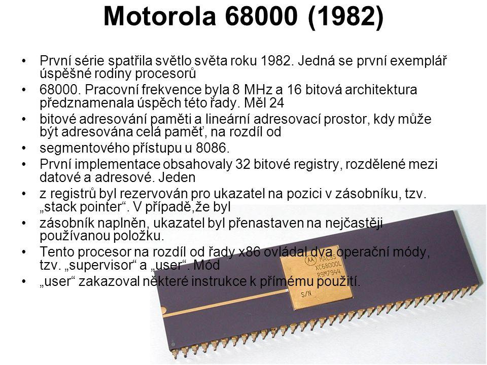 Motorola 68000 (1982) První série spatřila světlo světa roku 1982. Jedná se první exemplář úspěšné rodiny procesorů.