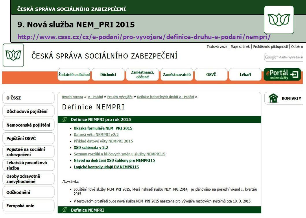 9. Nová služba NEM_PRI 2015 http://www.cssz.cz/cz/e-podani/pro-vyvojare/definice-druhu-e-podani/nempri/