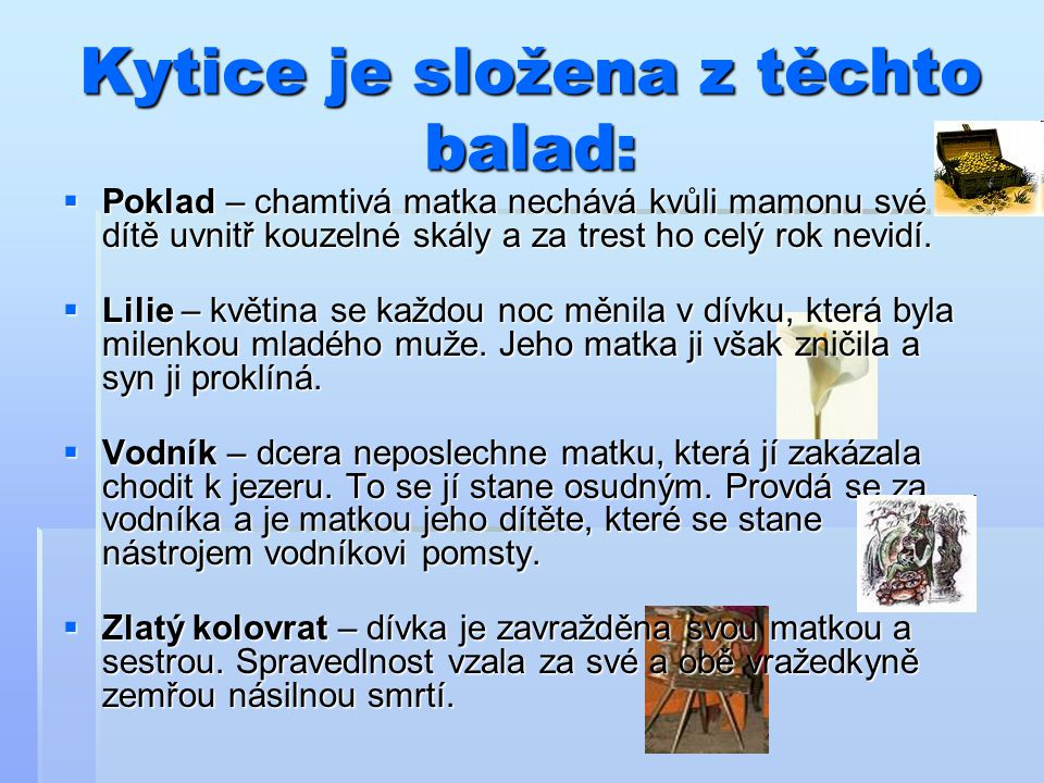 Kytice je složena z těchto balad: