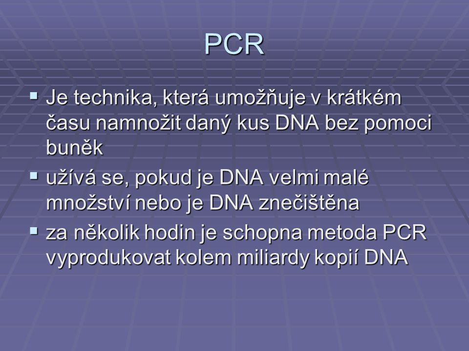 PCR Je technika, která umožňuje v krátkém času namnožit daný kus DNA bez pomoci buněk.