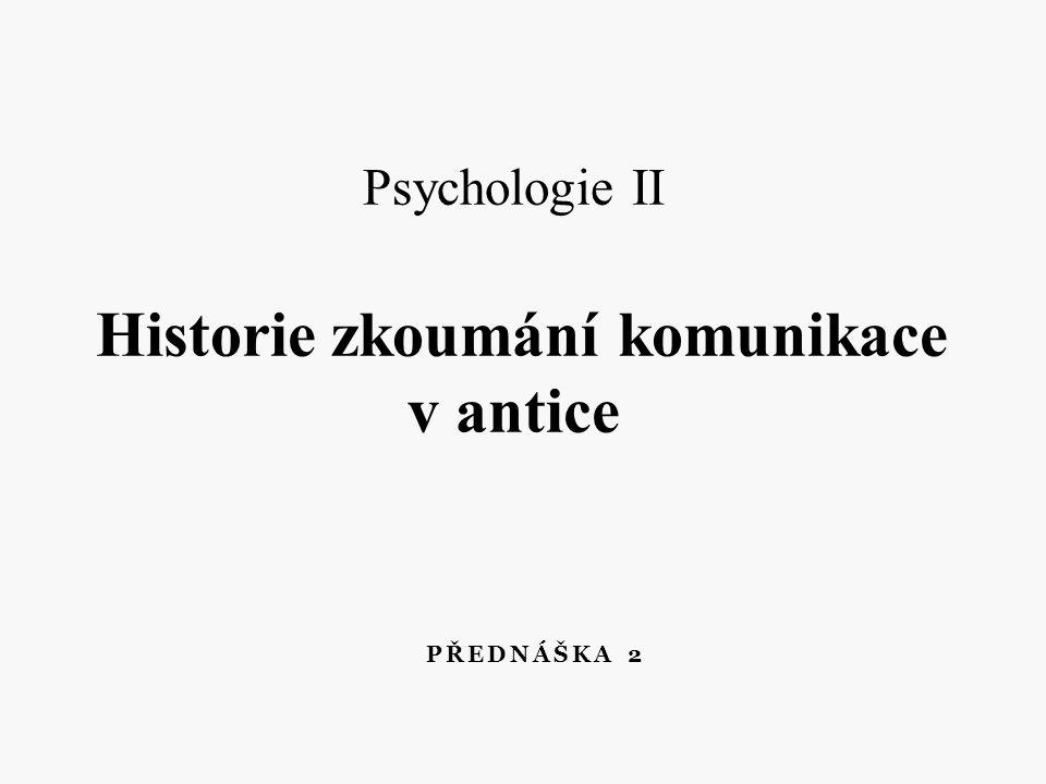 Psychologie II Historie zkoumání komunikace v antice