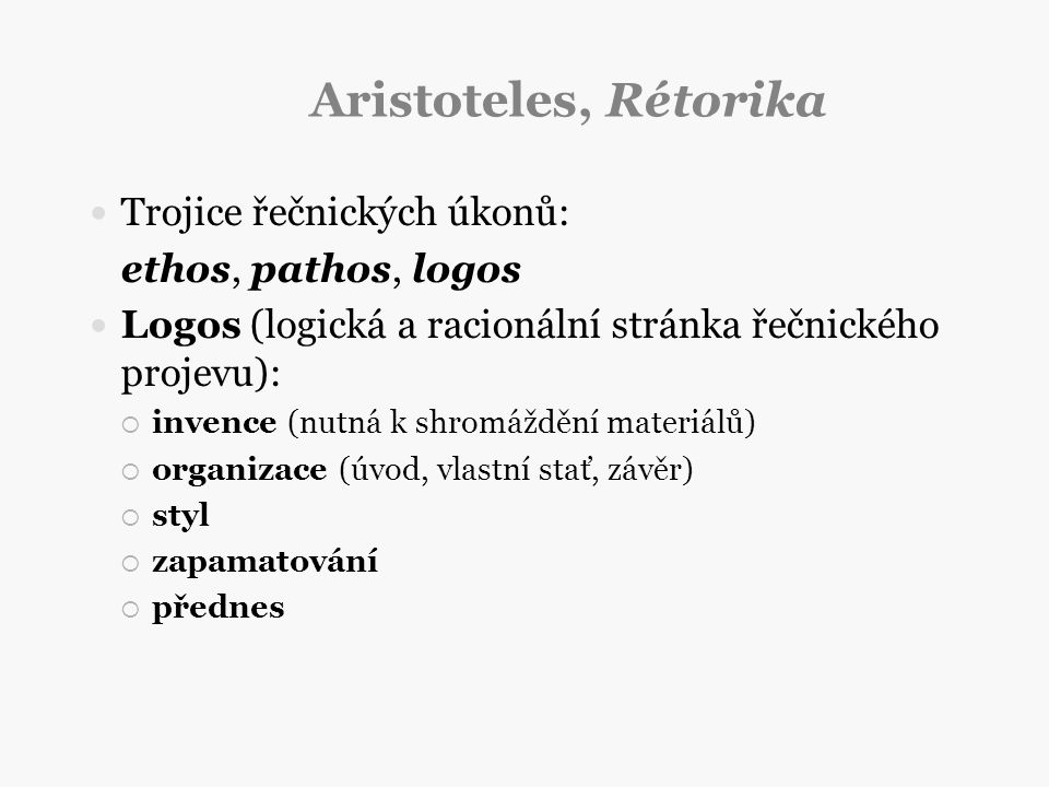 Aristoteles, Rétorika Trojice řečnických úkonů: ethos, pathos, logos