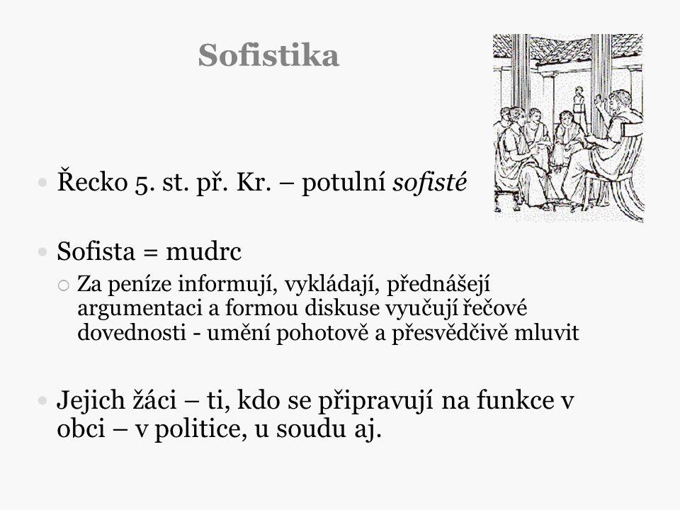 Sofistika Řecko 5. st. př. Kr. – potulní sofisté Sofista = mudrc