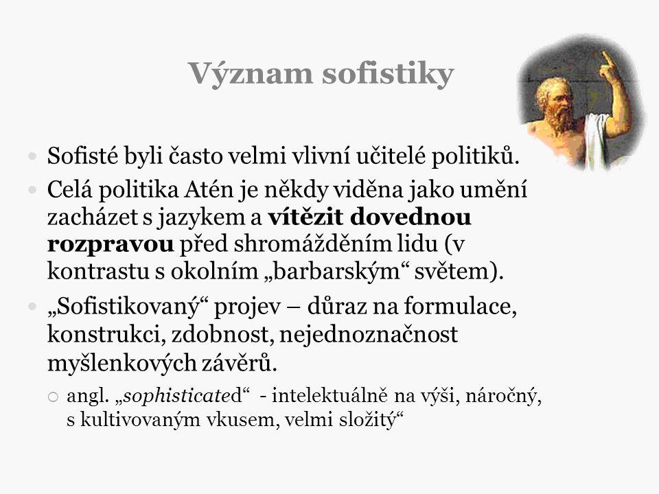 Význam sofistiky Sofisté byli často velmi vlivní učitelé politiků.