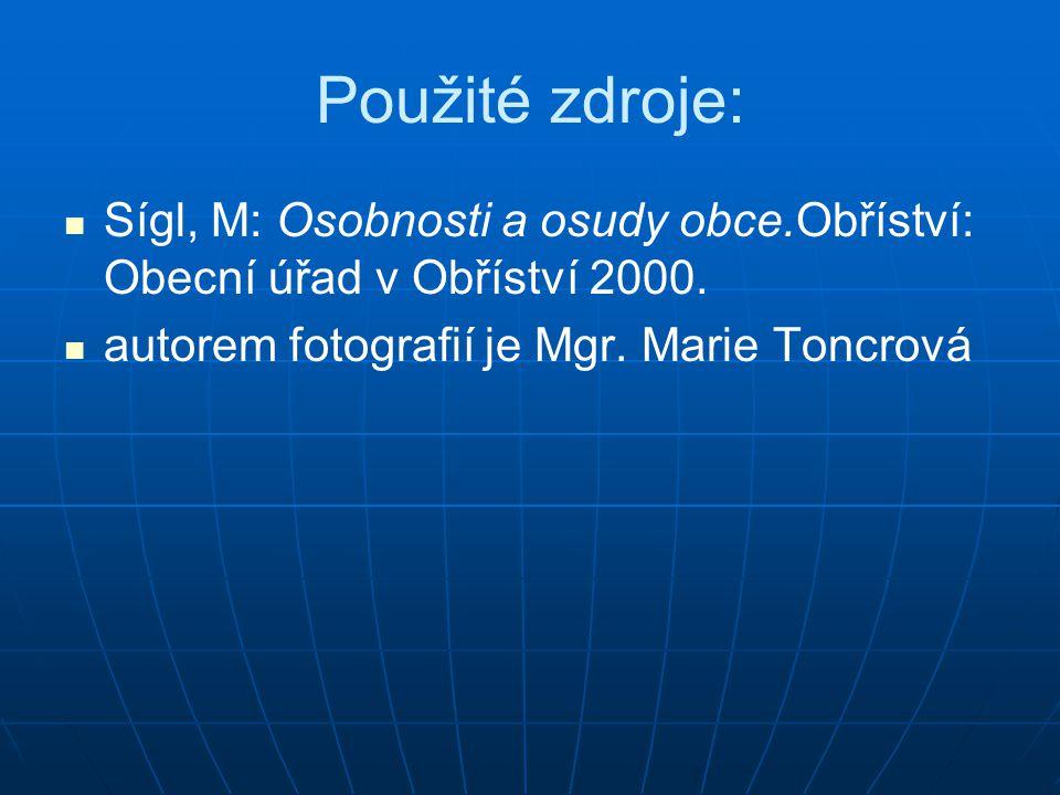 Použité zdroje: Sígl, M: Osobnosti a osudy obce.Obříství: Obecní úřad v Obříství 2000.