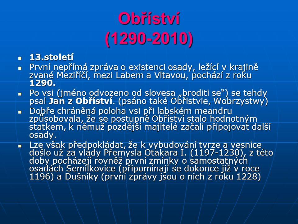 Obříství (1290-2010) 13.století. První nepřímá zpráva o existenci osady, ležící v krajině zvané Meziříčí, mezi Labem a Vltavou, pochází z roku 1290.