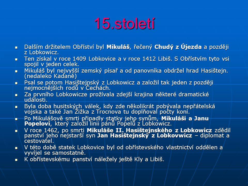 15.století Dalším držitelem Obříství byl Mikuláš, řečený Chudý z Újezda a později z Lobkowicz.
