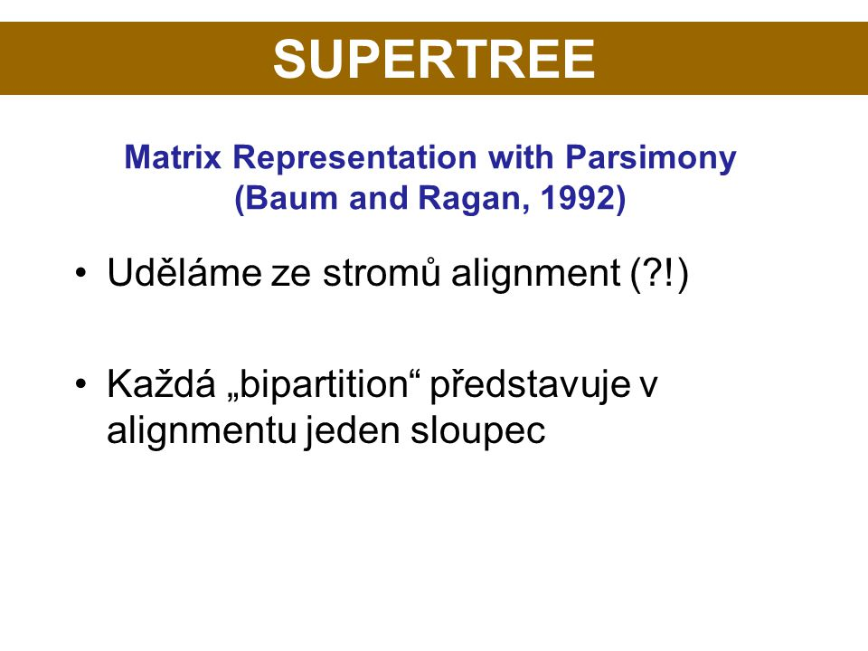 Matrix Representation with Parsimony (Baum and Ragan, 1992)
