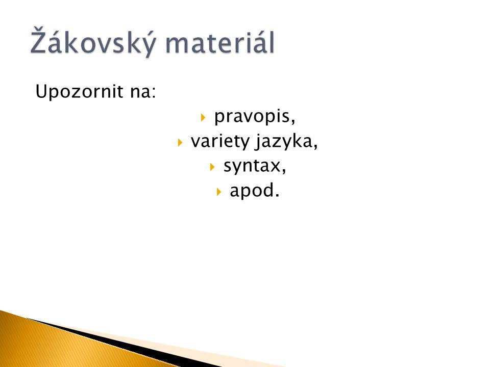 Žákovský materiál Upozornit na: pravopis, variety jazyka, syntax,
