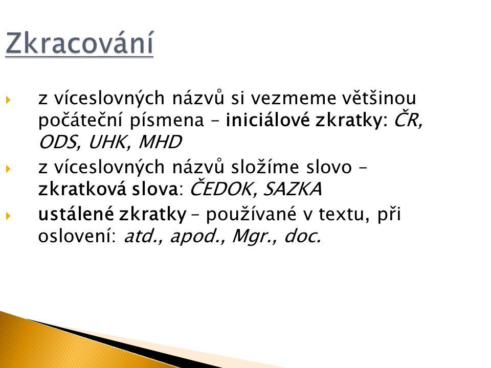 Zkracování z víceslovných názvů si vezmeme většinou počáteční písmena – iniciálové zkratky: ČR, ODS, UHK, MHD.