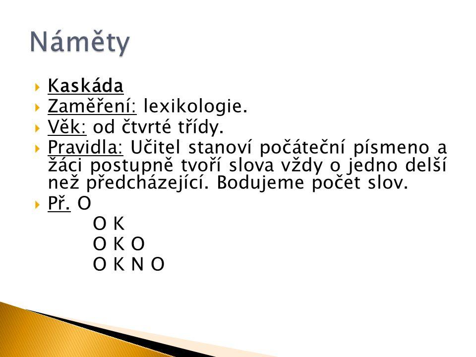 Náměty Kaskáda Zaměření: lexikologie. Věk: od čtvrté třídy.
