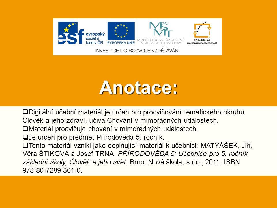 Anotace: Digitální učební materiál je určen pro procvičování tematického okruhu Člověk a jeho zdraví, učiva Chování v mimořádných událostech.