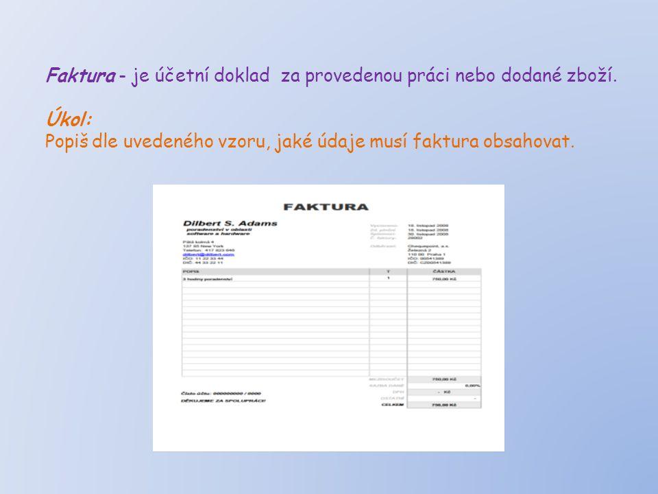 Faktura - je účetní doklad za provedenou práci nebo dodané zboží.