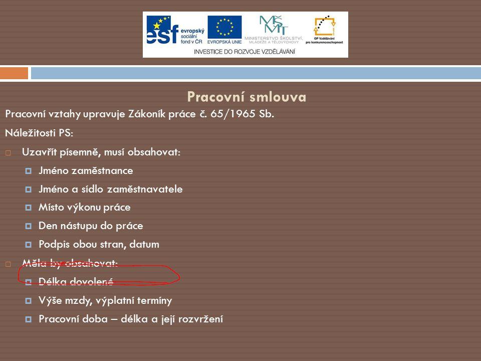 Pracovní smlouva Pracovní vztahy upravuje Zákoník práce č. 65/1965 Sb.