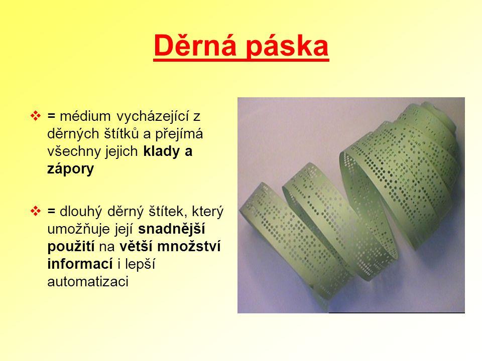 Děrná páska = médium vycházející z děrných štítků a přejímá všechny jejich klady a zápory.