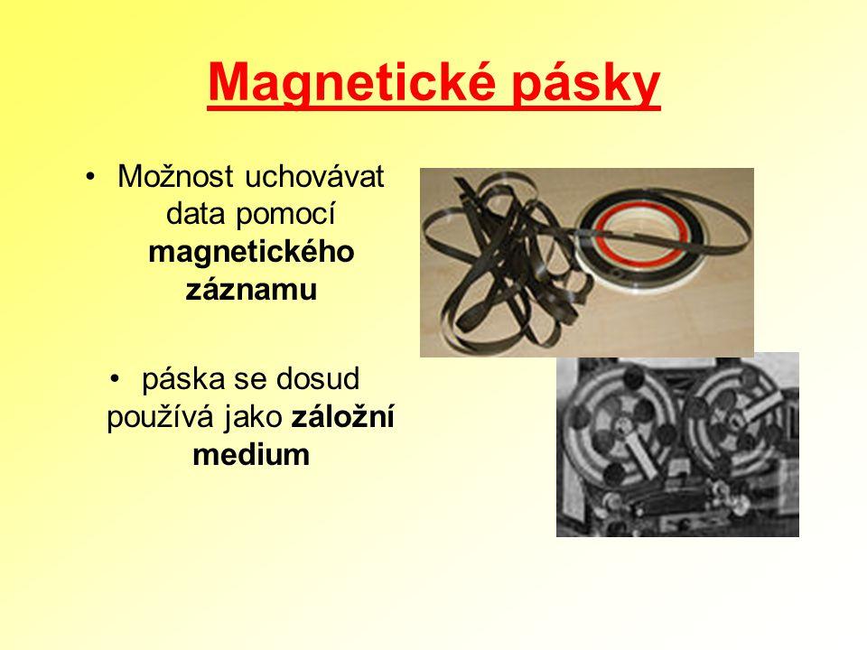 Magnetické pásky Možnost uchovávat data pomocí magnetického záznamu
