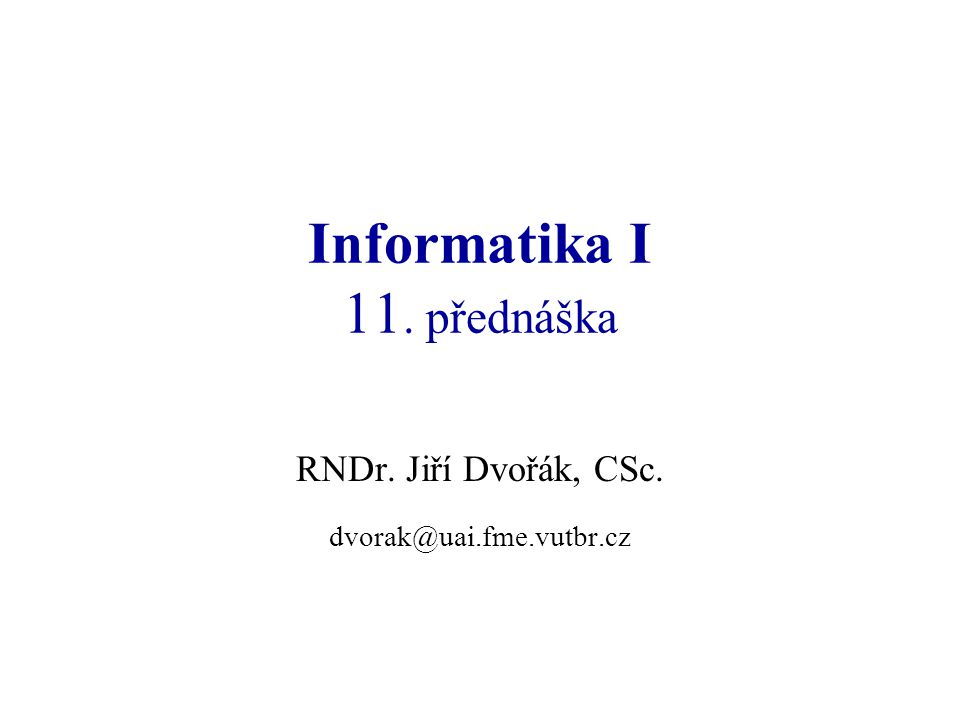 Informatika I 11. přednáška