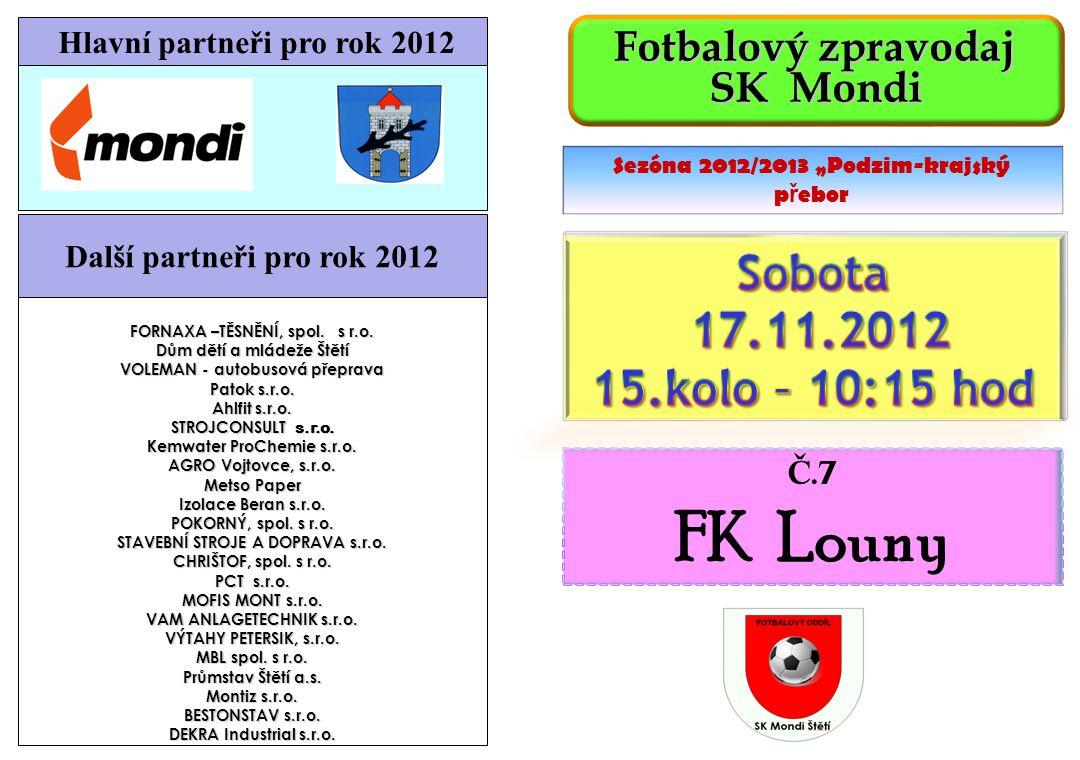 FK Louny Sobota 17.11.2012 15.kolo – 10:15 hod SK Mondi