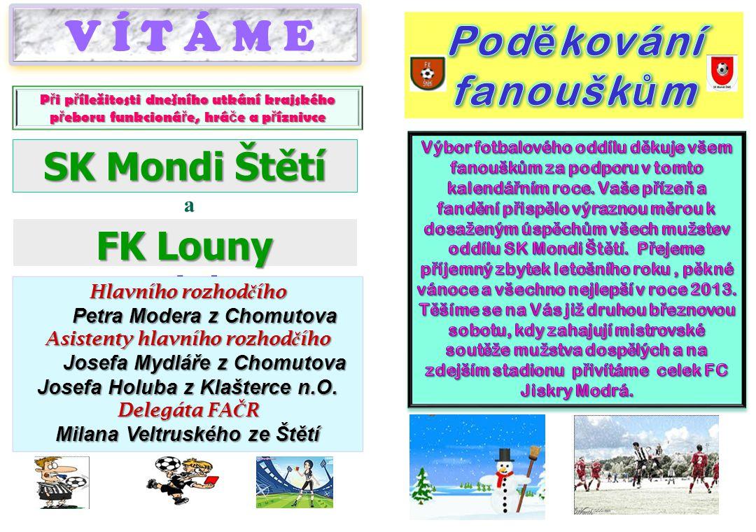 V Í T Á M E Poděkování fanouškům SK Mondi Štětí FK Louny Bezděkov a