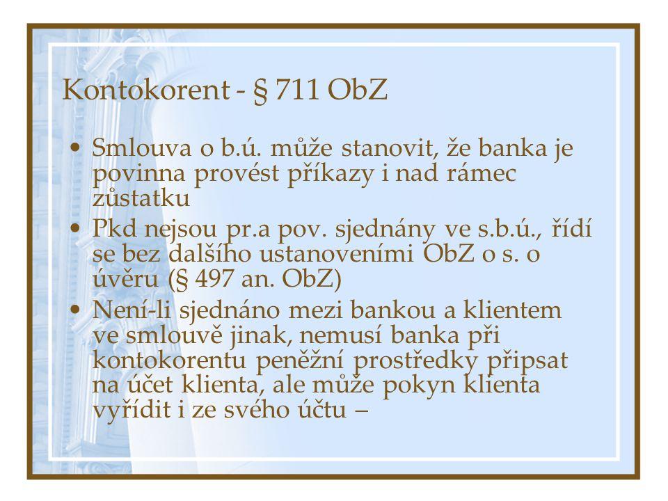 Kontokorent - § 711 ObZ Smlouva o b.ú. může stanovit, že banka je povinna provést příkazy i nad rámec zůstatku.