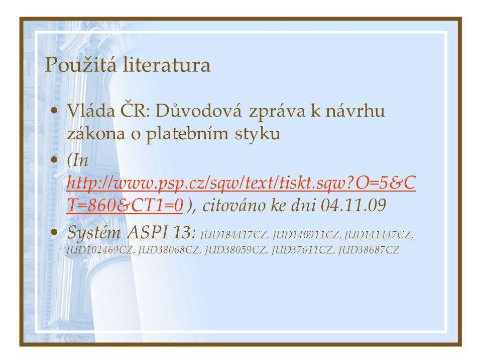Použitá literatura Vláda ČR: Důvodová zpráva k návrhu zákona o platebním styku.